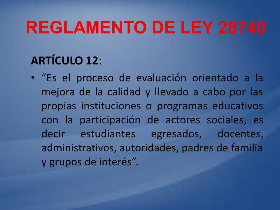 REGLAMENTO DE LEY 28740 ARTÍCULO 12: Es el proceso de evaluación orientado a la mejora de la calidad y llevado a cabo por las propias instituciones o