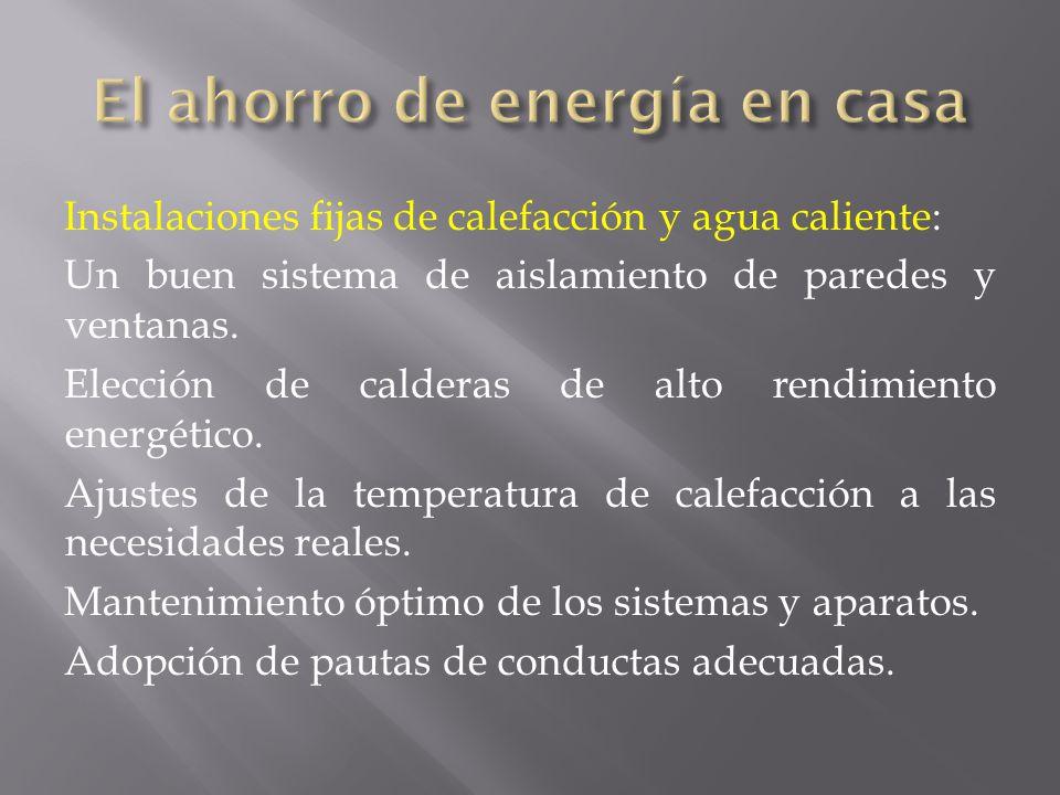 Instalaciones fijas de calefacción y agua caliente: Un buen sistema de aislamiento de paredes y ventanas. Elección de calderas de alto rendimiento ene