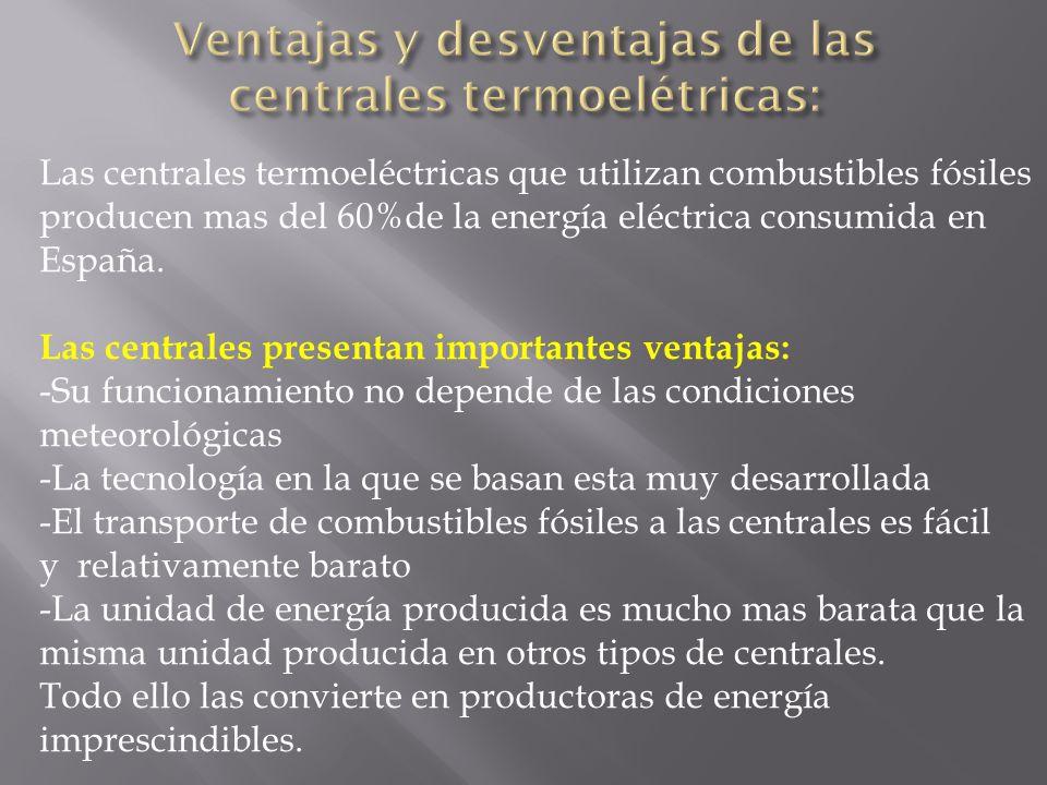 Las centrales termoeléctricas que utilizan combustibles fósiles producen mas del 60%de la energía eléctrica consumida en España. Las centrales present