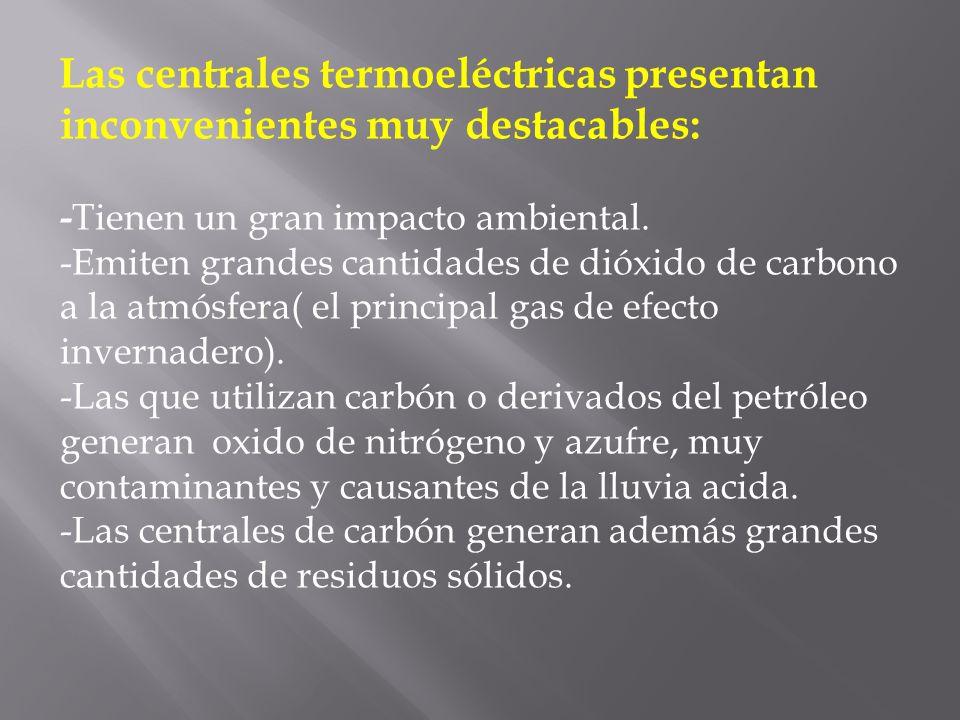 Las centrales termoeléctricas presentan inconvenientes muy destacables: - Tienen un gran impacto ambiental. -Emiten grandes cantidades de dióxido de c