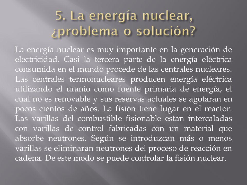 La energía nuclear es muy importante en la generación de electricidad. Casi la tercera parte de la energía eléctrica consumida en el mundo procede de