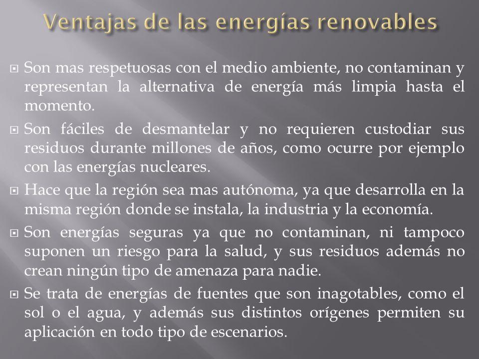 Son mas respetuosas con el medio ambiente, no contaminan y representan la alternativa de energía más limpia hasta el momento. Son fáciles de desmantel