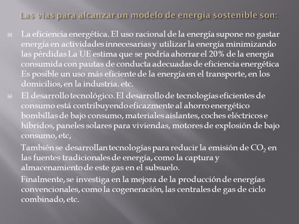 La eficiencia energética. El uso racional de la energía supone no gastar energía en actividades innecesarias y utilizar la energía minimizando las pér