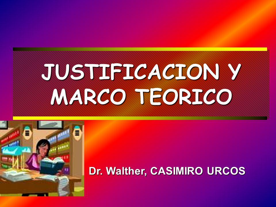 JUSTIFICACION Y MARCO TEORICO Dr. Walther, CASIMIRO URCOS