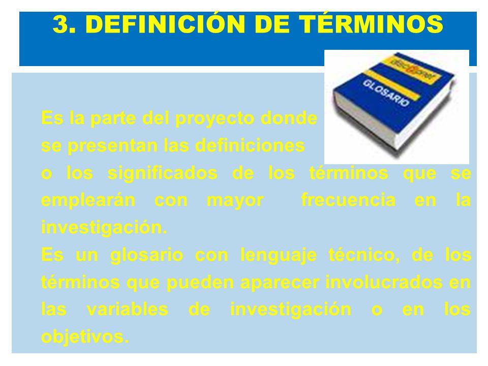 Es la parte del proyecto donde se presentan las definiciones o los significados de los términos que se emplearán con mayor frecuencia en la investigación.