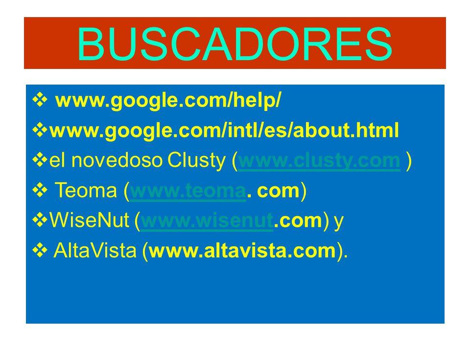 BUSCADORES www.google.com/help/ www.google.com/intl/es/about.html el novedoso Clusty (www.clusty.com )www.clusty.com Teoma (www.teoma.