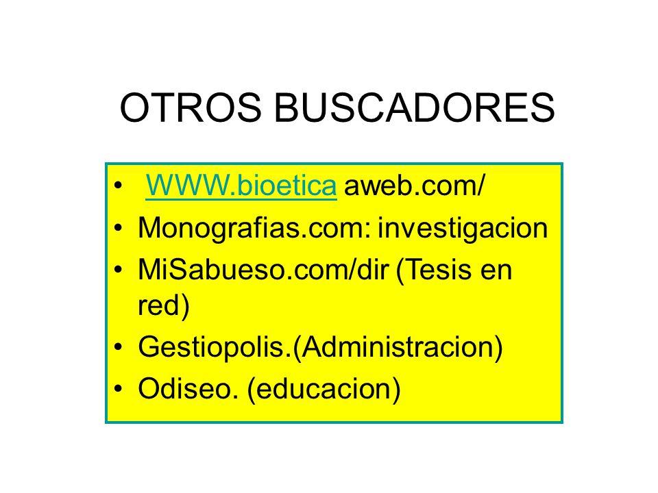 WWW.bioetica aweb.com/WWW.bioetica Monografias.com: investigacion MiSabueso.com/dir (Tesis en red) Gestiopolis.(Administracion) Odiseo.
