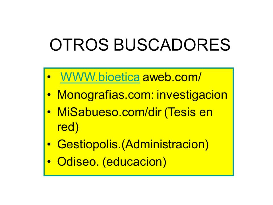 WWW.bioetica aweb.com/WWW.bioetica Monografias.com: investigacion MiSabueso.com/dir (Tesis en red) Gestiopolis.(Administracion) Odiseo. (educacion) OT