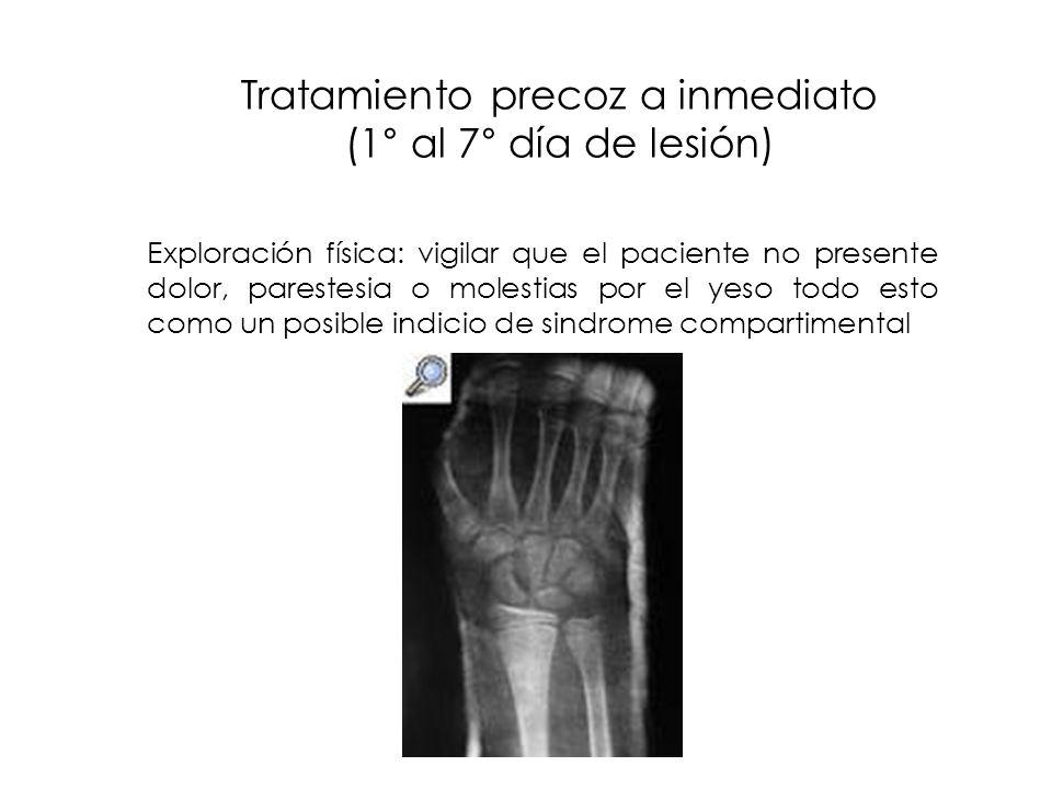 Tratamiento precoz a inmediato (1° al 7° día de lesión) Exploración física: vigilar que el paciente no presente dolor, parestesia o molestias por el y