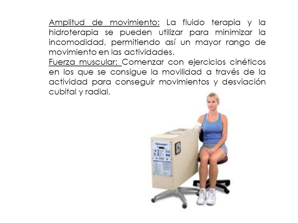 Amplitud de movimiento: La fluido terapia y la hidroterapia se pueden utilizar para minimizar la incomodidad, permitiendo así un mayor rango de movimi