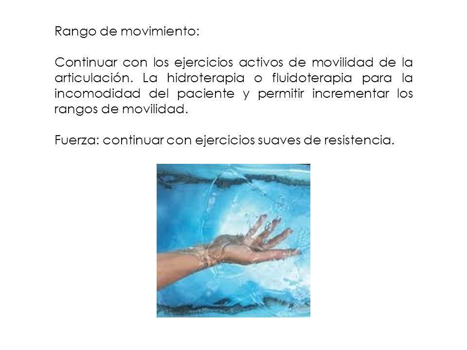 Rango de movimiento: Continuar con los ejercicios activos de movilidad de la articulación. La hidroterapia o fluidoterapia para la incomodidad del pac
