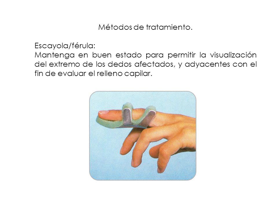 Métodos de tratamiento. Escayola/férula: Mantenga en buen estado para permitir la visualización del extremo de los dedos afectados, y adyacentes con e