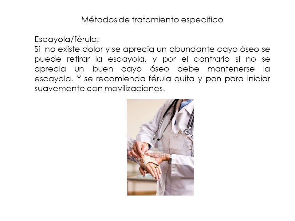 Métodos de tratamiento especifico Escayola/férula: Si no existe dolor y se aprecia un abundante cayo óseo se puede retirar la escayola, y por el contr