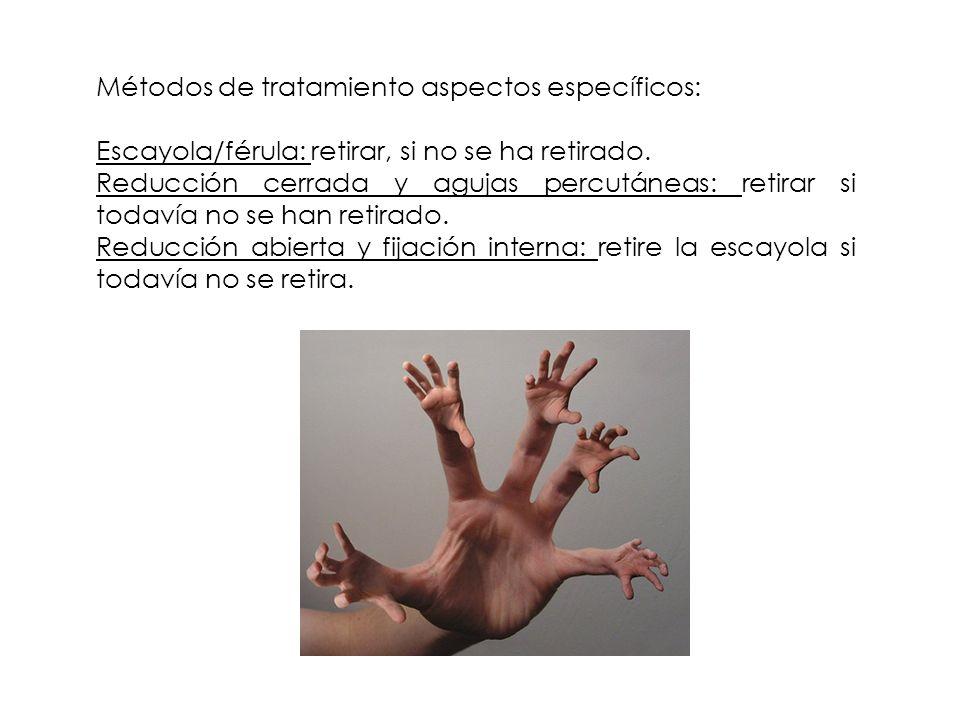 Métodos de tratamiento aspectos específicos: Escayola/férula: retirar, si no se ha retirado. Reducción cerrada y agujas percutáneas: retirar si todaví