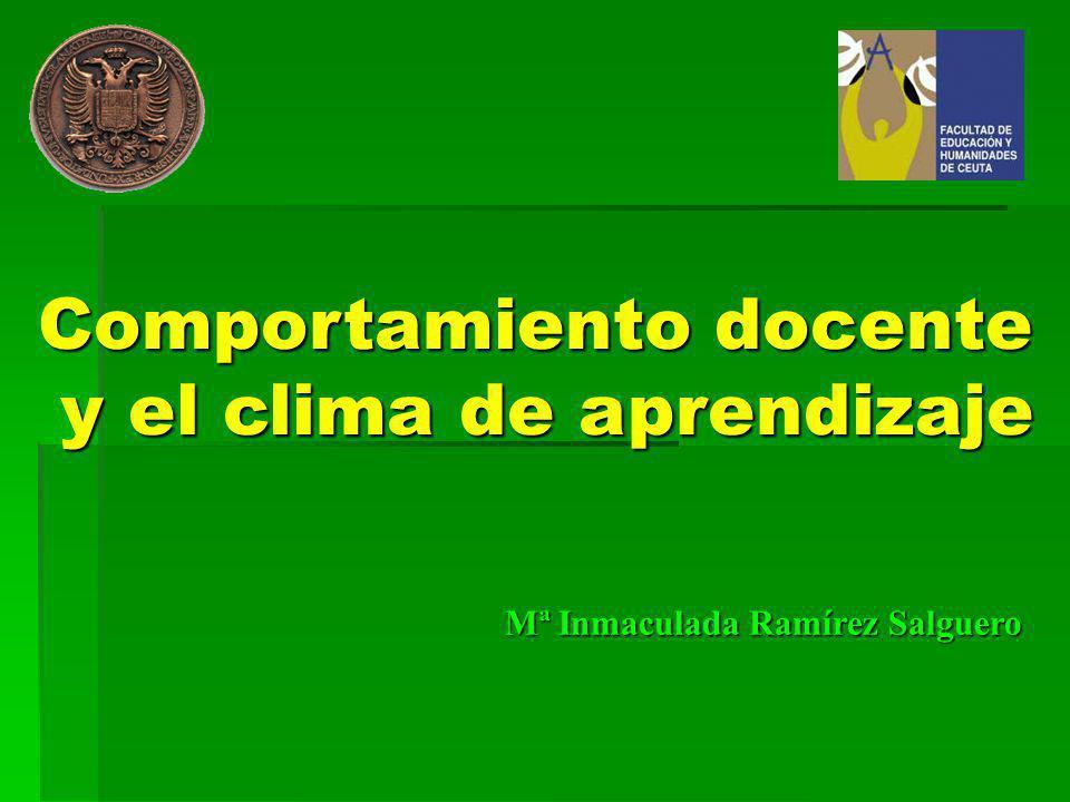 Comportamiento docente y el clima de aprendizaje Mª Inmaculada Ramírez Salguero