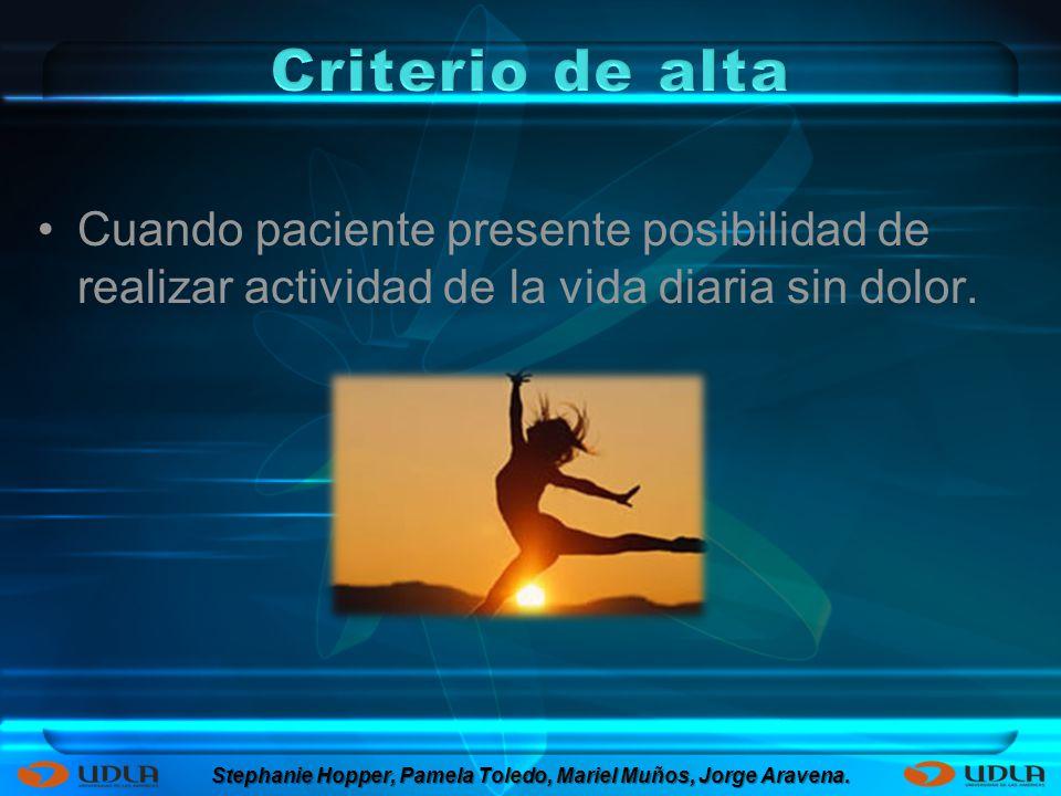 Cuando paciente presente posibilidad de realizar actividad de la vida diaria sin dolor. Stephanie Hopper, Pamela Toledo, Mariel Muños, Jorge Aravena.