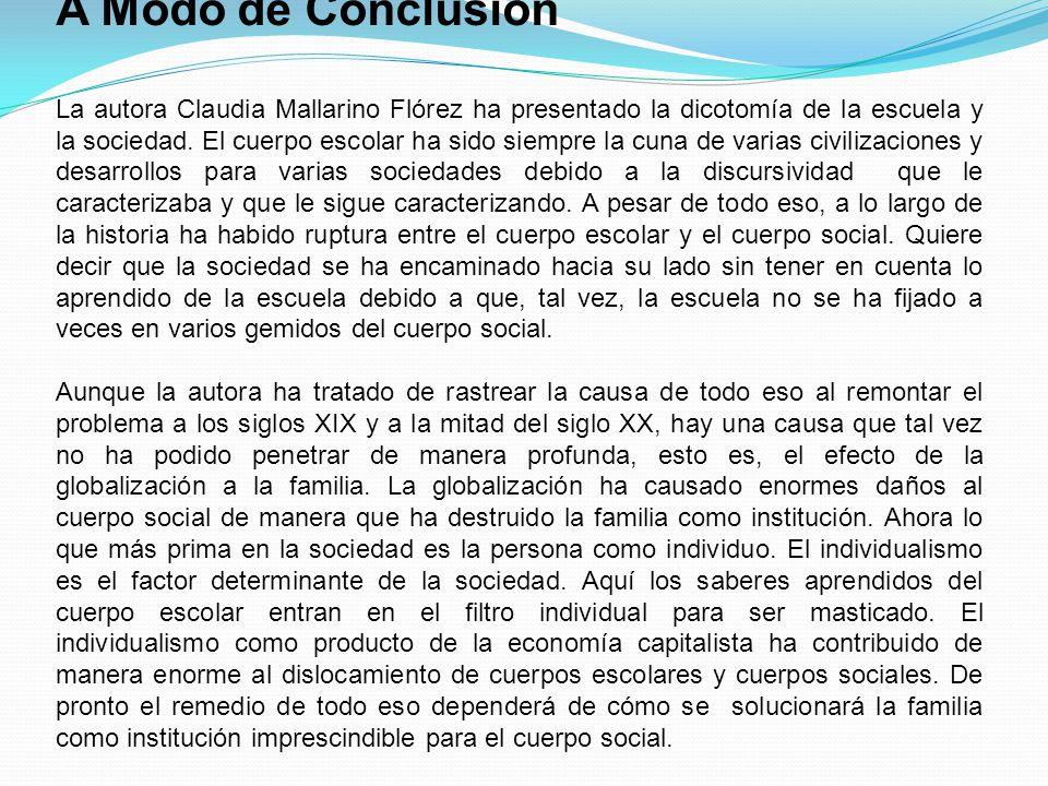 A Modo de Conclusión La autora Claudia Mallarino Flórez ha presentado la dicotomía de la escuela y la sociedad.