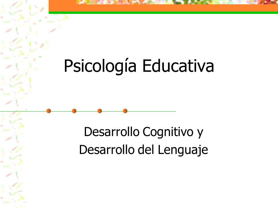 Psicología Educativa Desarrollo Cognitivo y Desarrollo del Lenguaje