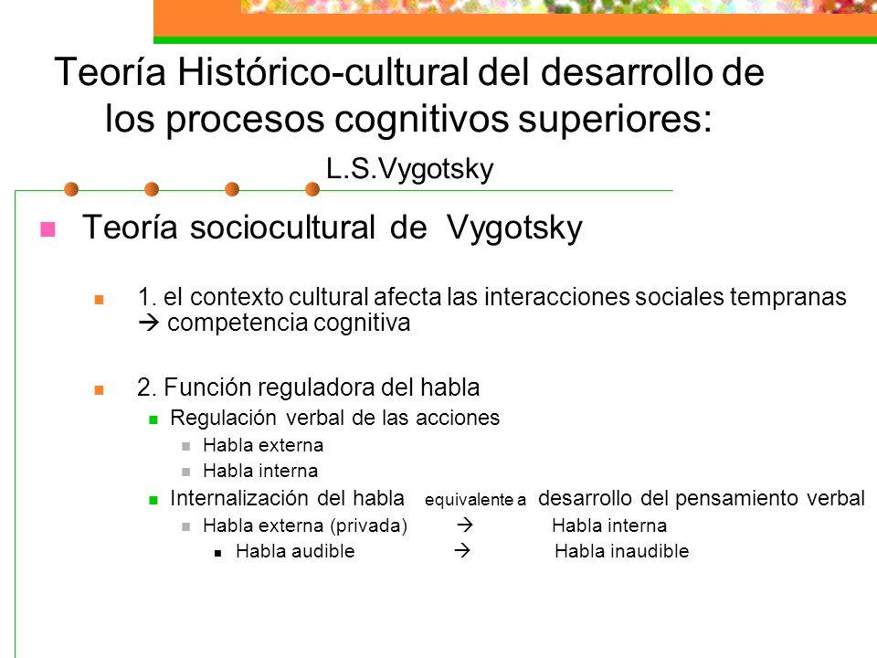 Teoría Histórico-cultural del desarrollo de los procesos cognitivos superiores: L.S.Vygotsky El enfoque histórico-cultural de Vygotsky es un modelo hi