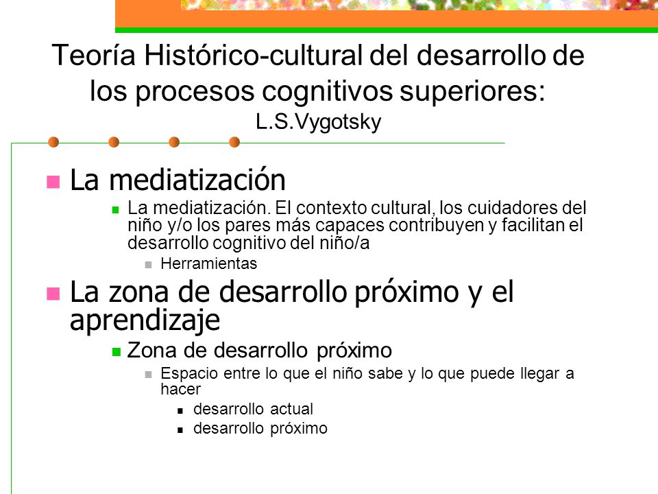 Teoría Histórico-cultural del desarrollo de los procesos cognitivos superiores: L.S.Vygotsky Teoría sociocultural de Vygotsky 1.
