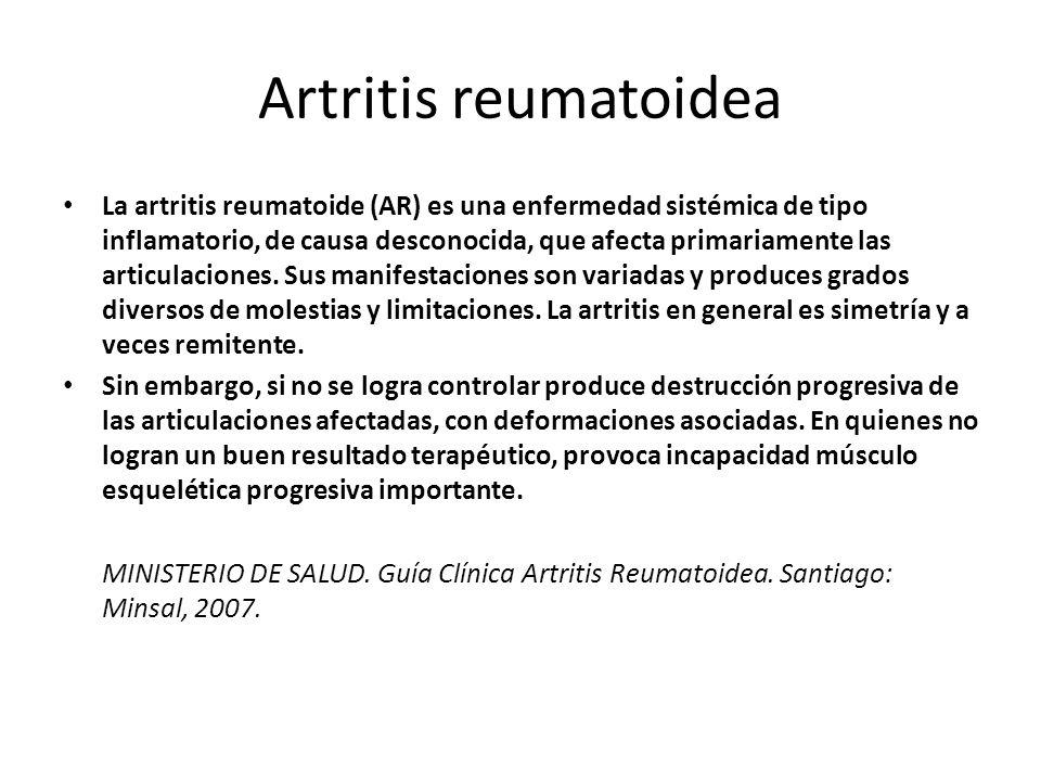 Artritis reumatoidea La artritis reumatoide (AR) es una enfermedad sistémica de tipo inflamatorio, de causa desconocida, que afecta primariamente las articulaciones.