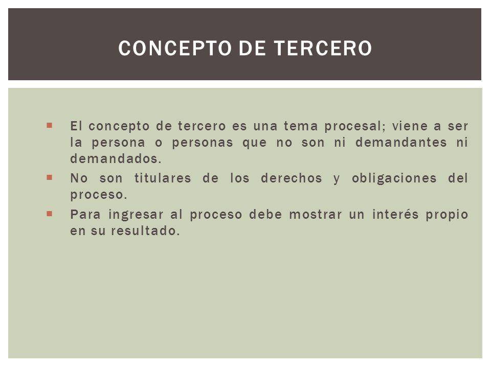 El concepto de tercero es una tema procesal; viene a ser la persona o personas que no son ni demandantes ni demandados.