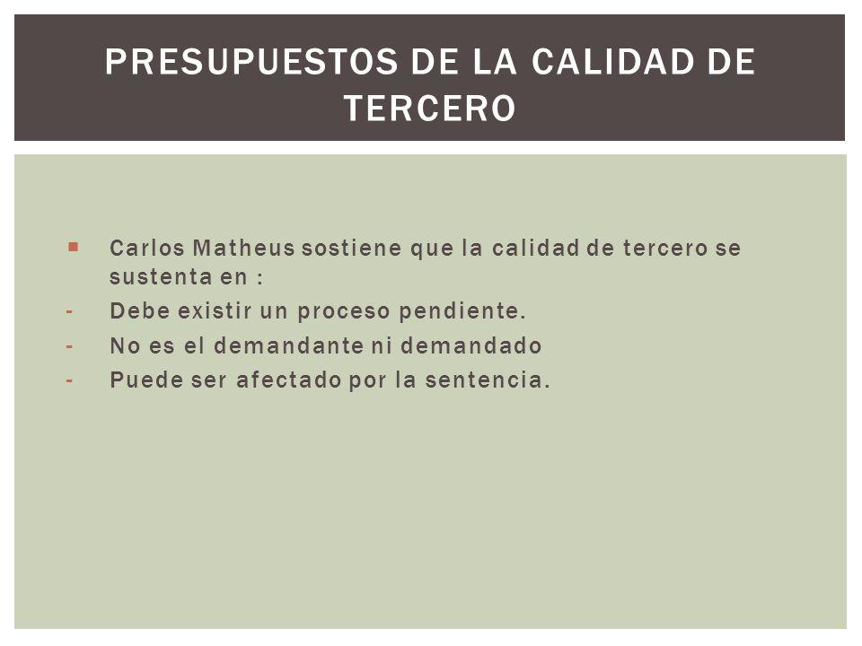 Carlos Matheus sostiene que la calidad de tercero se sustenta en : -Debe existir un proceso pendiente.