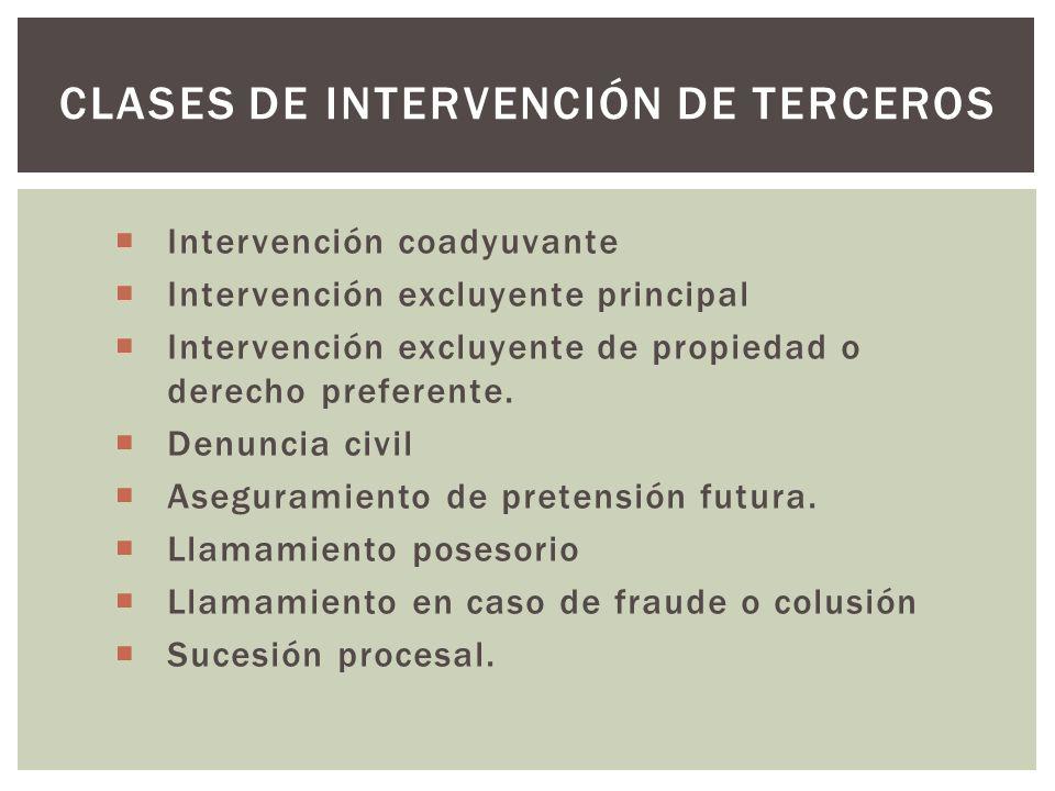 Intervención coadyuvante Intervención excluyente principal Intervención excluyente de propiedad o derecho preferente.