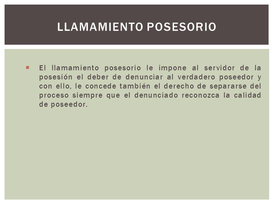 El llamamiento posesorio le impone al servidor de la posesión el deber de denunciar al verdadero poseedor y con ello, le concede también el derecho de separarse del proceso siempre que el denunciado reconozca la calidad de poseedor.