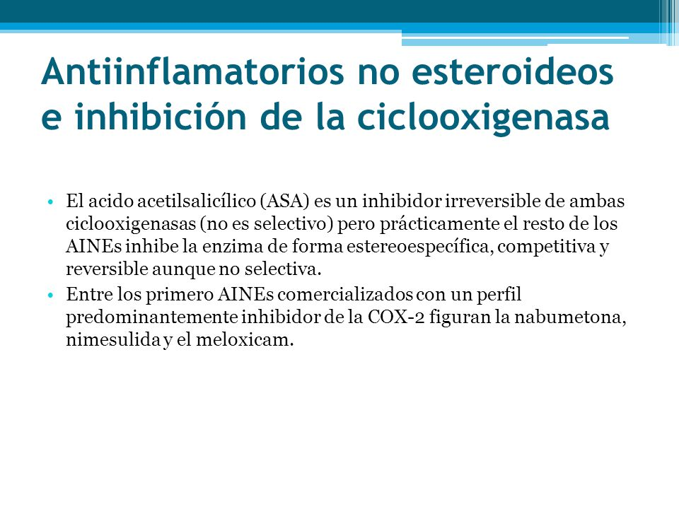 Antiinflamatorios no esteroideos e inhibición de la ciclooxigenasa El acido acetilsalicílico (ASA) es un inhibidor irreversible de ambas ciclooxigenas