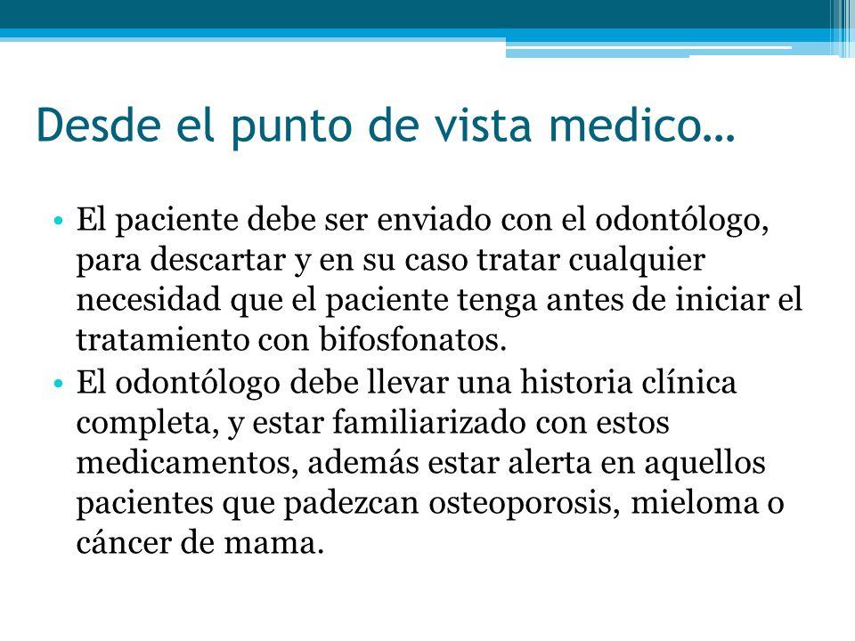 Desde el punto de vista medico… El paciente debe ser enviado con el odontólogo, para descartar y en su caso tratar cualquier necesidad que el paciente