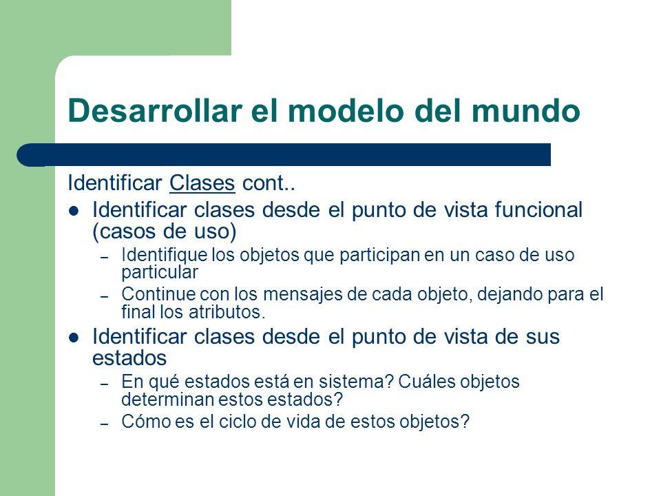 Desarrollar el modelo del mundo Identificar Clases cont..Clases Identificar clases desde el punto de vista funcional (casos de uso) – Identifique los