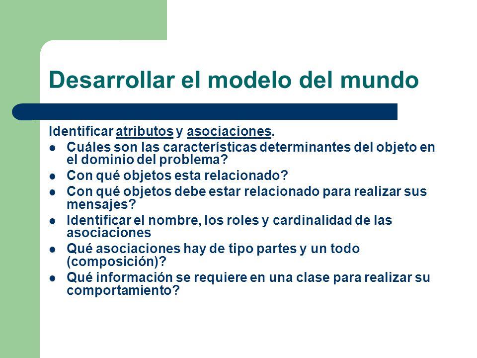 Desarrollar el modelo del mundo Identificar atributos y asociaciones.atributosasociaciones Cuáles son las características determinantes del objeto en