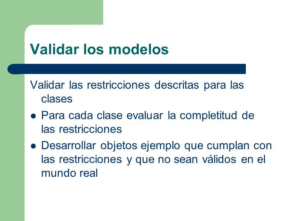 Validar los modelos Validar las restricciones descritas para las clases Para cada clase evaluar la completitud de las restricciones Desarrollar objeto
