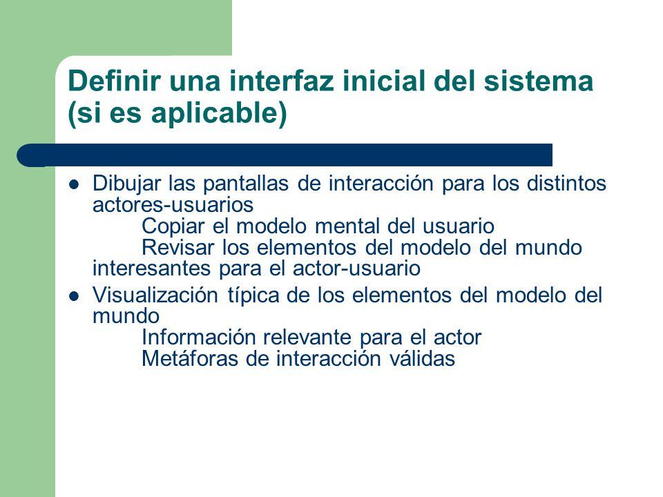 Definir una interfaz inicial del sistema (si es aplicable) Dibujar las pantallas de interacción para los distintos actores-usuarios Copiar el modelo m