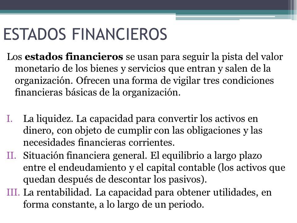 Los estados financieros se usan para seguir la pista del valor monetario de los bienes y servicios que entran y salen de la organización.