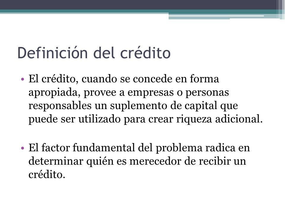 Definición del crédito El crédito, cuando se concede en forma apropiada, provee a empresas o personas responsables un suplemento de capital que puede ser utilizado para crear riqueza adicional.