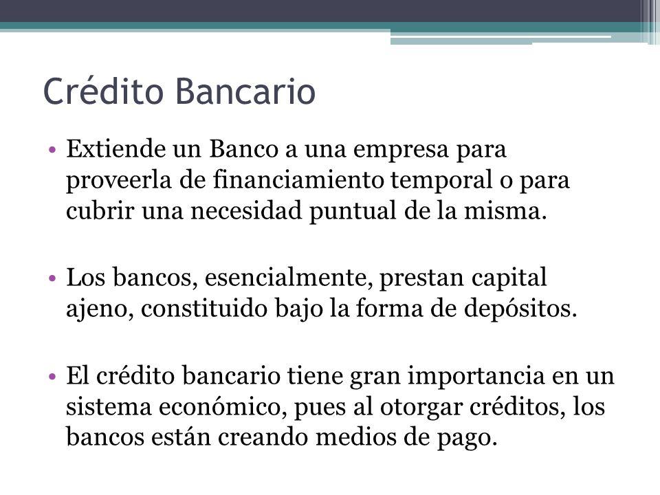 Crédito Bancario Extiende un Banco a una empresa para proveerla de financiamiento temporal o para cubrir una necesidad puntual de la misma.