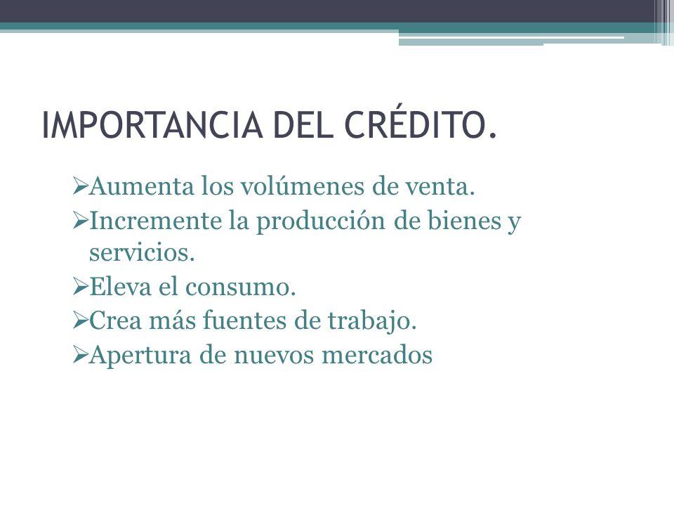 IMPORTANCIA DEL CRÉDITO.Aumenta los volúmenes de venta.