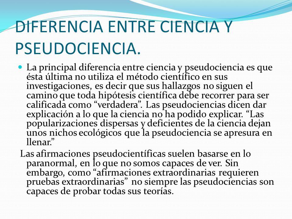 DIFERENCIA ENTRE CIENCIA Y PSEUDOCIENCIA. La principal diferencia entre ciencia y pseudociencia es que ésta última no utiliza el método científico en