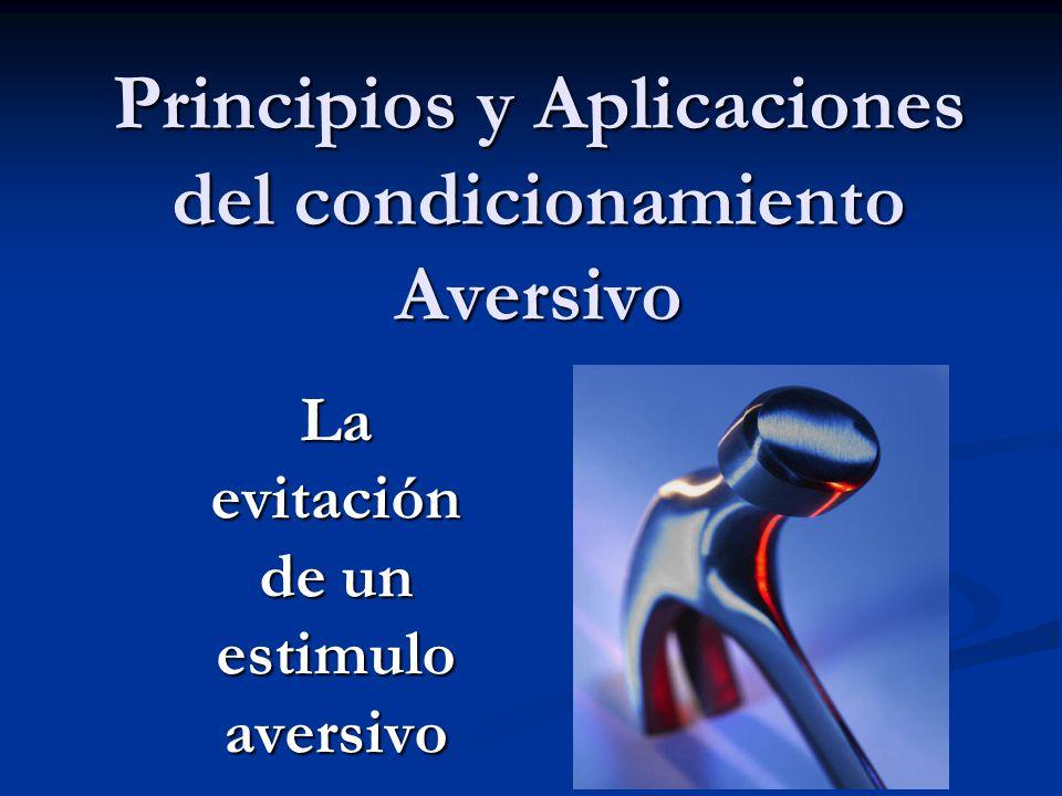 Principios y Aplicaciones del condicionamiento Aversivo La evitación de un estimulo aversivo