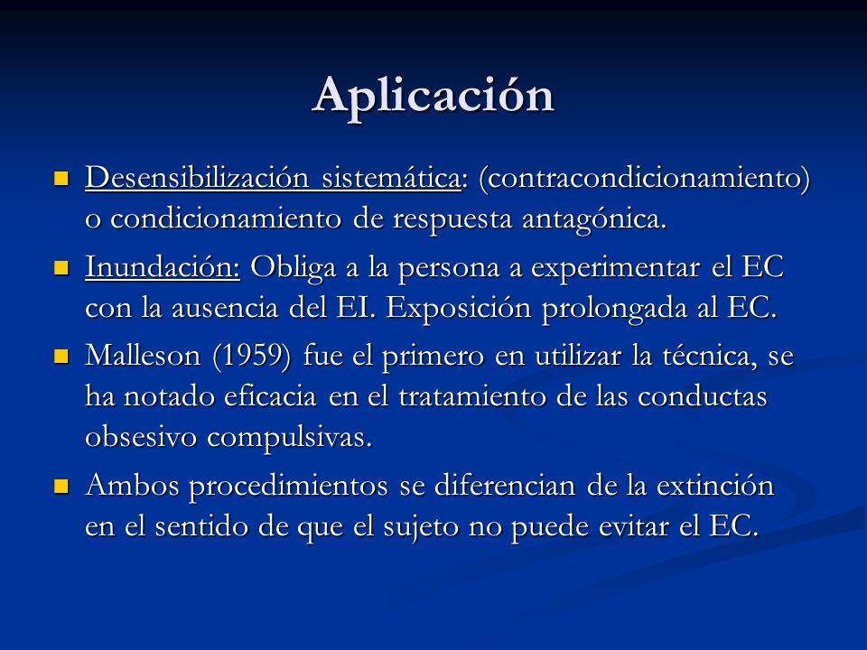 Aplicación Desensibilización sistemática: (contracondicionamiento) o condicionamiento de respuesta antagónica. Desensibilización sistemática: (contrac