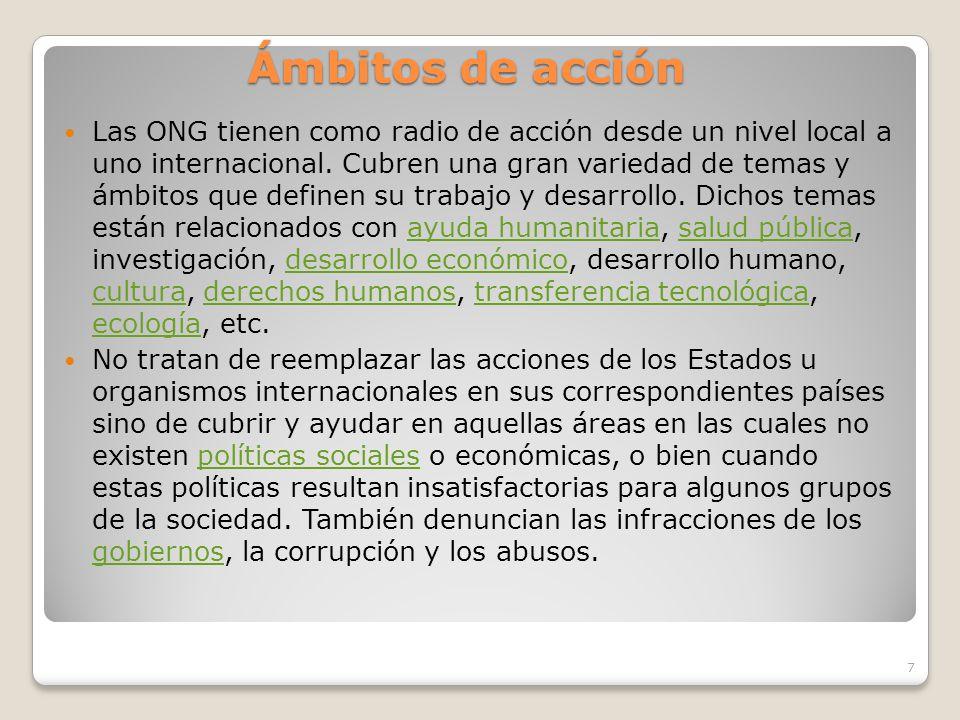 Ámbitos de acción Las ONG tienen como radio de acción desde un nivel local a uno internacional.