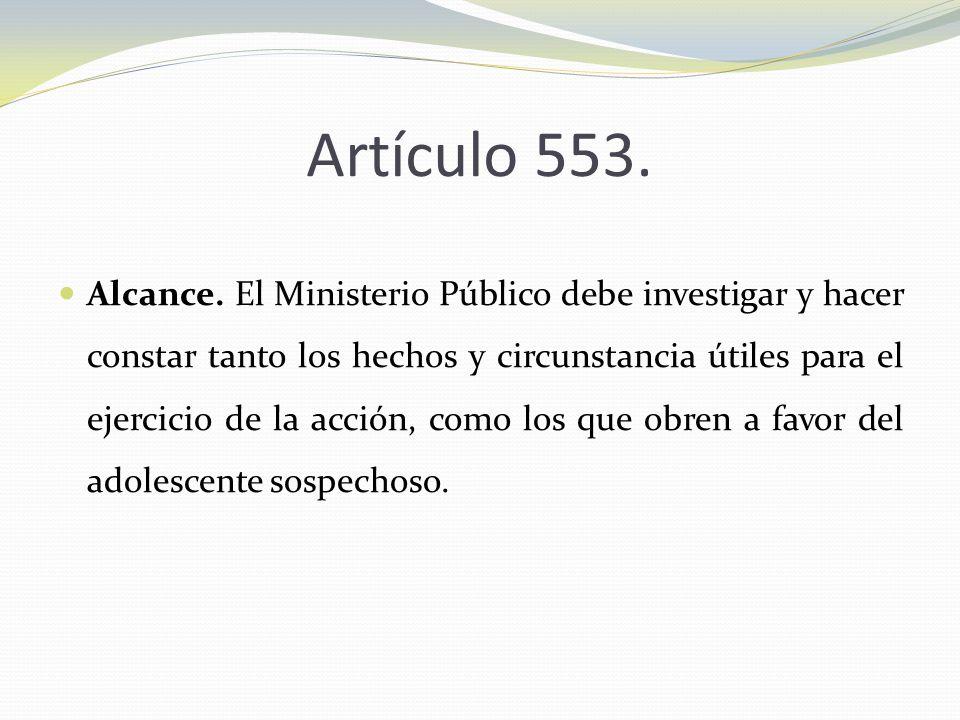 Artículo 553. Alcance. El Ministerio Público debe investigar y hacer constar tanto los hechos y circunstancia útiles para el ejercicio de la acción, c
