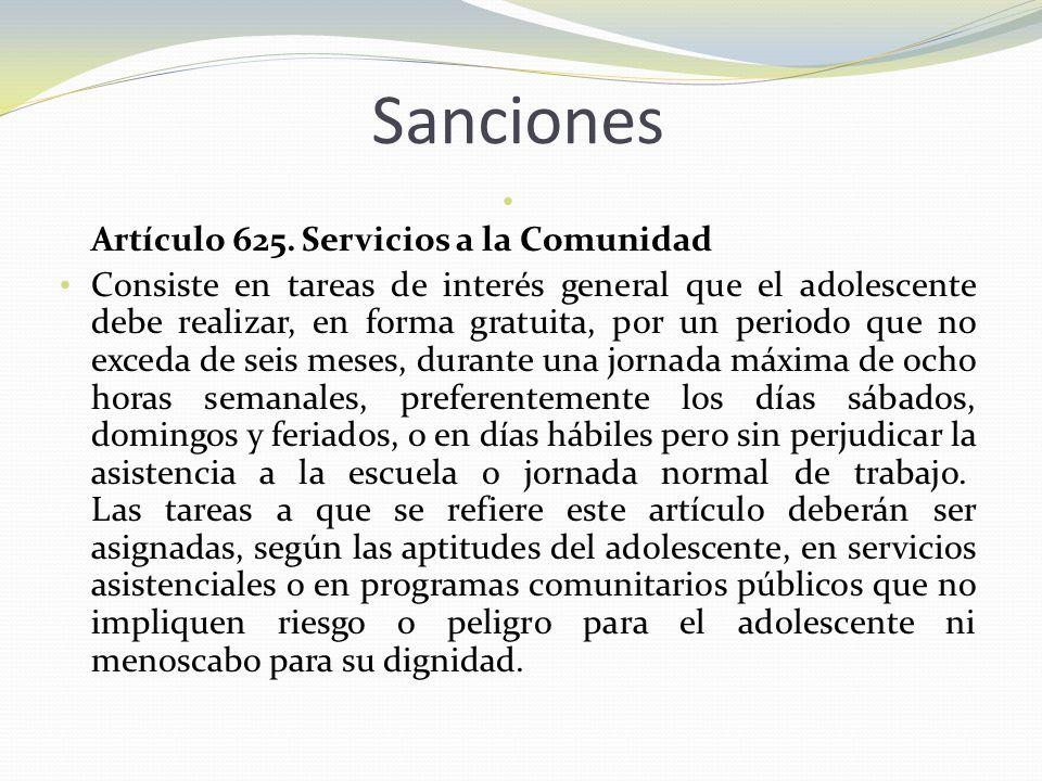 Sanciones Artículo 625. Servicios a la Comunidad Consiste en tareas de interés general que el adolescente debe realizar, en forma gratuita, por un per