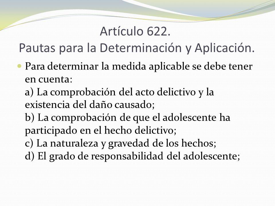 Artículo 622. Pautas para la Determinación y Aplicación. Para determinar la medida aplicable se debe tener en cuenta: a) La comprobación del acto deli