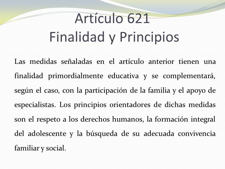 Artículo 621 Finalidad y Principios Las medidas señaladas en el artículo anterior tienen una finalidad primordialmente educativa y se complementará, s