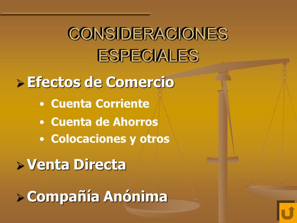 CONSIDERACIONES ESPECIALES Efectos de Comercio Efectos de Comercio Cuenta Corriente Venta Directa Venta Directa Compañía Anónima Compañía Anónima Cuenta de Ahorros Colocaciones y otros