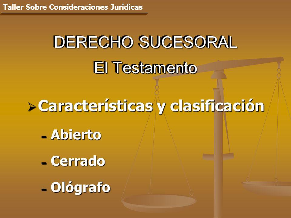 DERECHO SUCESORAL El Testamento Características y clasificación Características y clasificación - Abierto - Cerrado - Ológrafo Taller Sobre Consideraciones Jurídicas