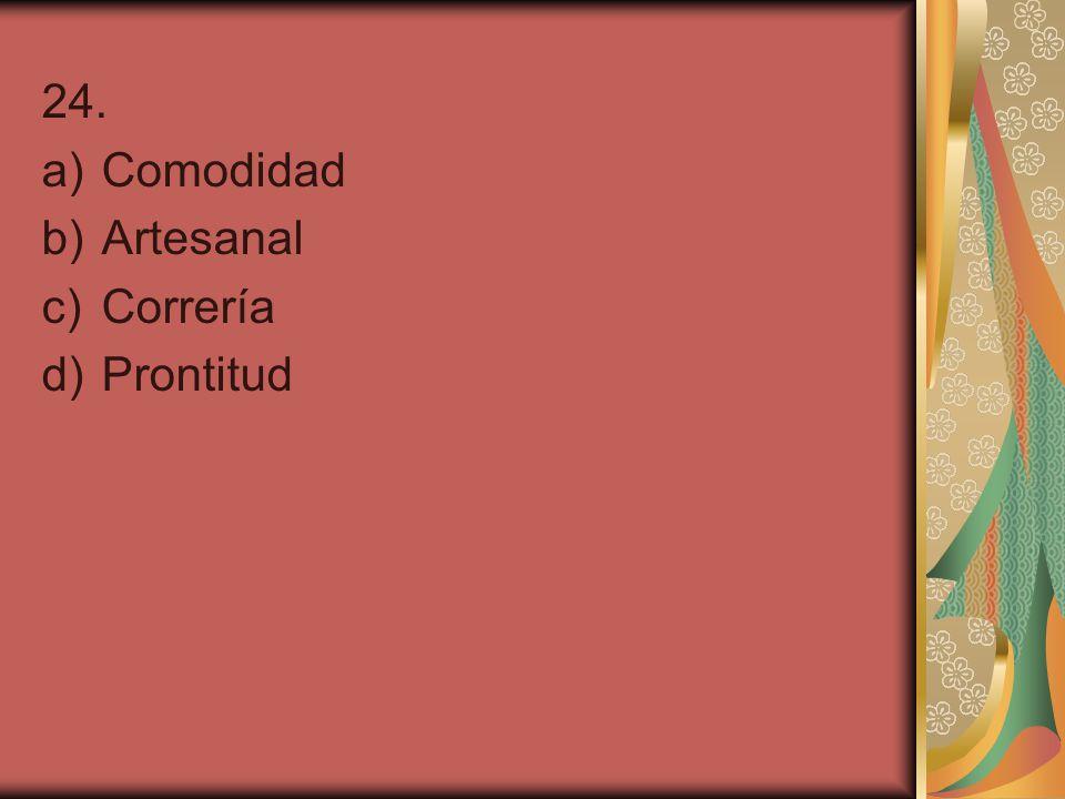 24. a)Comodidad b)Artesanal c)Correría d)Prontitud